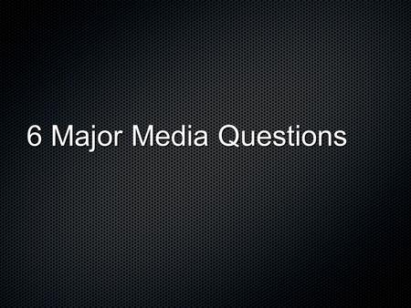 6 Major Media Questions. Yesterday Objectives Understand the validity of analysis Learn the 6 major media questions Created media question posters.