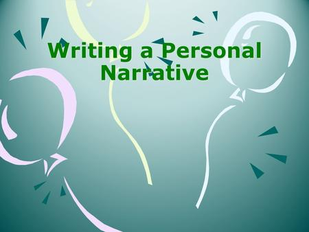 Writing a Personal Narrative. NARRATIVE WRITING STEP BY STEP Writing a story is like cooking food. First, you gather primary ingredients and prepare them.
