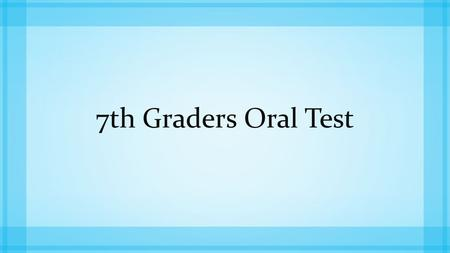 7th Graders Oral Test. I. Personal Questions 1. What's your name? 2. What's your last name? 3. How old are you? 4. Where do you live? 5. Where are you.