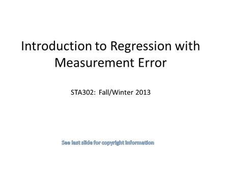 Introduction to Regression with Measurement Error STA302: Fall/Winter 2013.