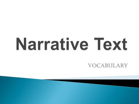 Vocabulary.  Type of literature  DramaPoetryProse Plays, scriptsStanzasFiction Format has dialogue by character and stage directions Various types and.