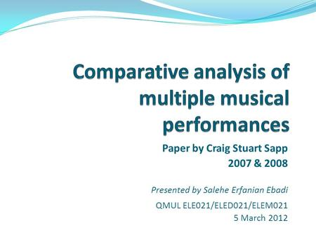 Paper by Craig Stuart Sapp 2007 & 2008 Presented by Salehe Erfanian Ebadi QMUL ELE021/ELED021/ELEM021 5 March 2012.