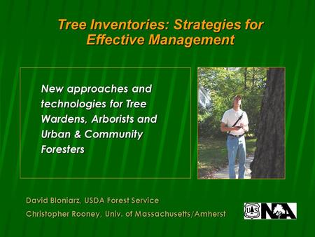 David Bloniarz, USDA Forest Service Christopher Rooney, Univ. of Massachusetts/Amherst Tree Inventories: Strategies for Effective Management New approaches.