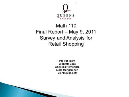 Project Team Jeanette Daza Angelica Hernandez Liora Mahgerefteh Lior Moussaieff Math 110 Final Report – May 9, 2011 Survey and Analysis for Retail Shopping.