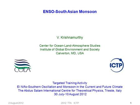 2012 TTA ICTP1 ENSO-South Asian Monsoon V. Krishnamurthy Center for Ocean-Land-Atmosphere Studies Institute of Global Environment and Society Calverton,