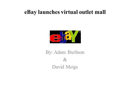 EBay launches virtual outlet mall By: Adam Burlison & David Meigs.