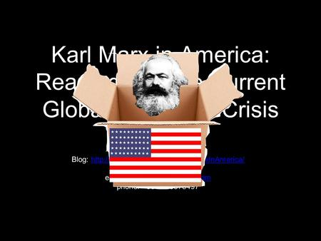 Karl Marx in America: Readings for the Current Global Economic Crisis Joseph W.H. Lough, Ph.D. Filozofski fakultet Tuzla Blog: