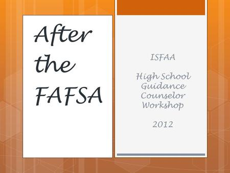 After the FAFSA ISFAA High School Guidance Counselor Workshop 2012.