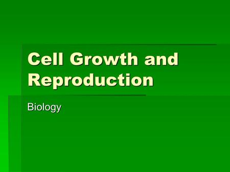 Cell Growth and Reproduction Biology. Cell Reproduction  Cell division in necessary to form multi-cellular organisms.  Asexual Reproduction:  Production.