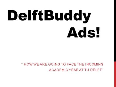 DelftBuddy Ads! '' HOW WE ARE GOING TO FACE THE INCOMING ACADEMIC YEAR AT TU DELFT''