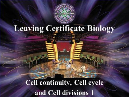 Cell continuity, Cell cycle and Cell divisions 1 Leaving Certificate Biology.