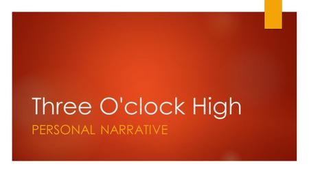 Three O'clock High PERSONAL NARRATIVE. Three O'clock High  Three O'clock high is a movie that was made in the 1980's. Its about a High School student.