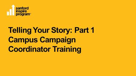 Telling Your Story: Part 1 Campus Campaign Coordinator Training.