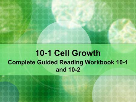 10-1 Cell Growth Complete Guided Reading Workbook 10-1 and 10-2.