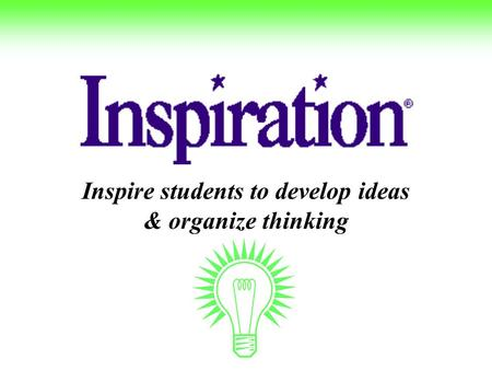 Inspire students to develop ideas & organize thinking.