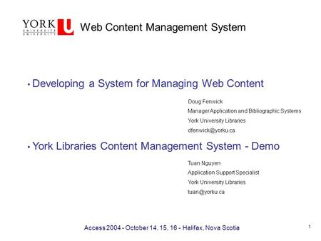 Web Content Management System Access 2004 - October 14, 15, 16 - Halifax, Nova Scotia Developing a System for Managing Web Content York Libraries Content.
