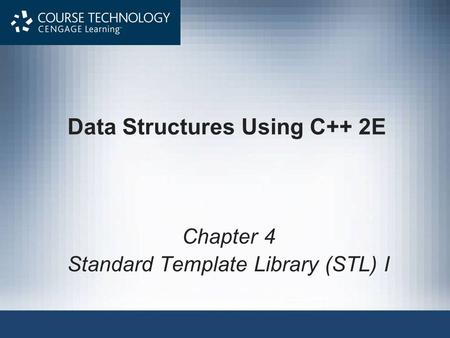 Data Structures Using C++ 2E Chapter 4 Standard Template Library (STL) I.