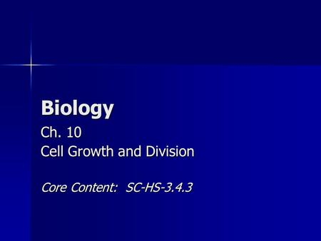 Biology Ch. 10 Cell Growth and Division Core Content: SC-HS-3.4.3.
