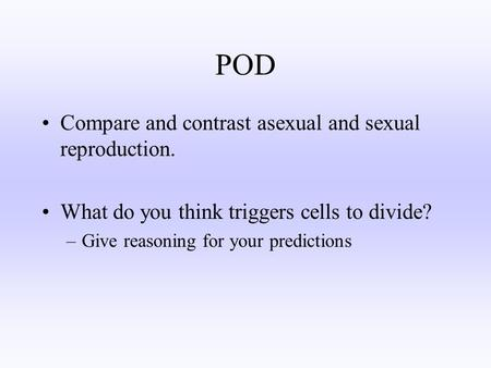 POD Compare and contrast asexual and sexual reproduction.