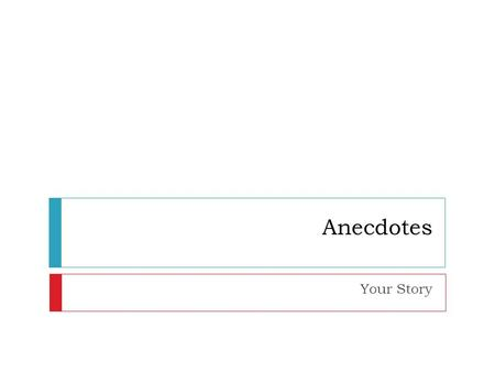 Anecdotes Your Story. Learning Goal  Write narratives to develop real or imagined experiences or events using effective technique, well ‐ chosen details,
