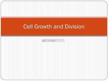 MITOSIS!!!!!!!! Cell Growth and Division. Limits to Cell Growth As the cell becomes larger, there are more demands placed on the cell. It can cause a.