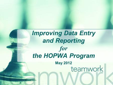 Improving Data Entry and Reporting for the HOPWA Program May 2012.