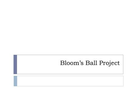 Bloom's Ball Project.