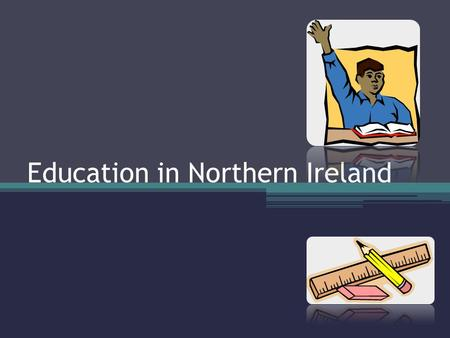 Education in Northern Ireland. Stages of Education 1.Crèche /Playgroup (0 – 3 years old) 2.Nursery school (3-4 years old) 3.Primary school ( 4 – 11 years.
