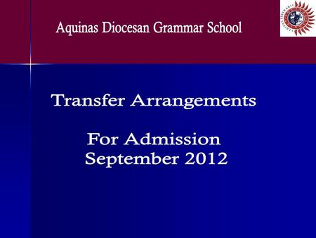 The Aquinas arrangements for Transfer will be shared with at least 36 other Grammar Schools across Northern Ireland including non- denominational Grammar.