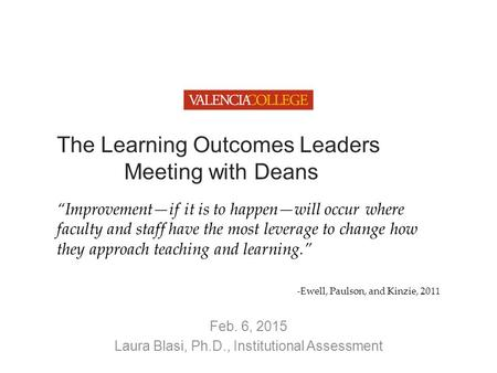 "The Learning Outcomes Leaders Meeting with Deans ""Improvement—if it is to happen—will occur where faculty and staff have the most leverage to change how."