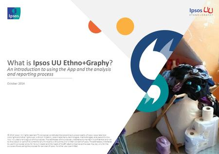 © 2014 Ipsos – All rights reserved. This proposal constitutes the sole and exclusive property of Ipsos. Ipsos retains all copyrights and other rights over,