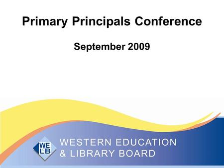Primary Principals Conference September 2009. Aims of the day To raise awareness of current developments in education in Northern Ireland To consider.