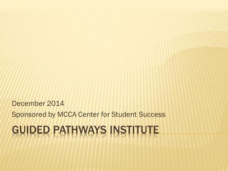 December 2014 Sponsored by MCCA Center for Student Success.