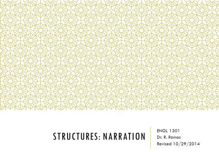 STRUCTURES: NARRATION ENGL 1301 Dr. R. Ramos Revised 10/29/2014.