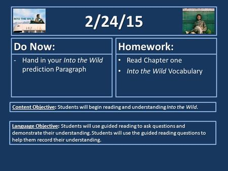 2/24/15 Do Now: -Hand in your Into the Wild prediction Paragraph Homework: Read Chapter one Into the Wild Vocabulary Content Objective: Content Objective: