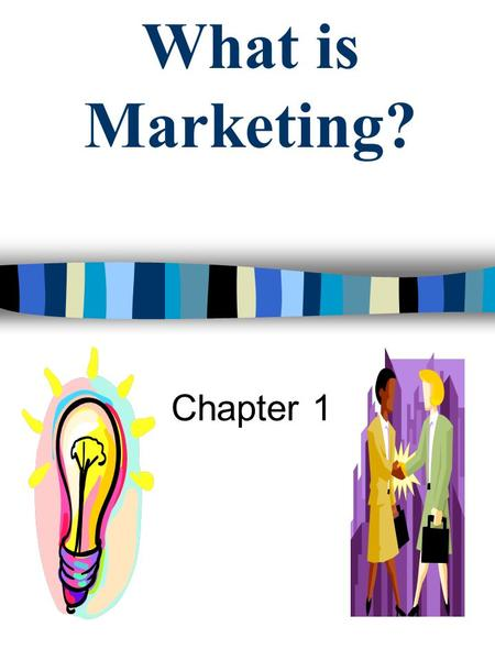 What is Marketing? Chapter 1. Definition of Marketing Sum of all activities involved in the planning, pricing, promoting, distributing, and selling of.
