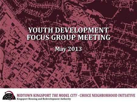 YOUTH DEVELOPMENT FOCUS GROUP MEETING May 2013. Welcome and Introduction What is CNI? Overview of Midtown Neighborhood Planning Structure Youth Development.
