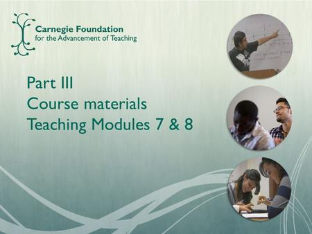 Part III Course materials Teaching Modules 7 & 8.