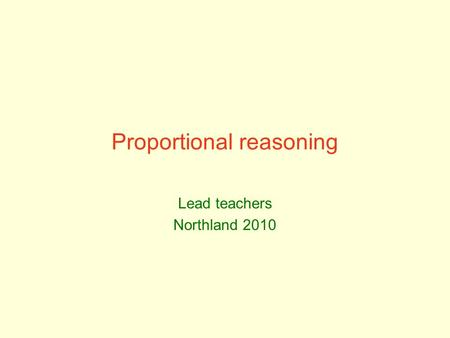 Proportional reasoning Lead teachers Northland 2010.
