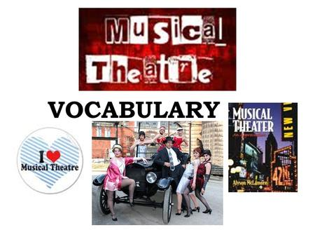 VOCABULARY. Who's Who in Musicals? Conductor Composer Lyricist Choreographer Principles Soubrette Chorus.