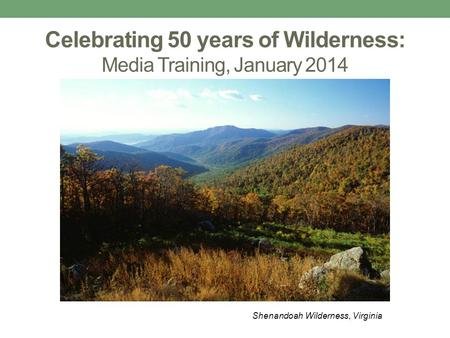 Celebrating 50 years of Wilderness: Media Training, January 2014 Shenandoah Wilderness, Virginia.