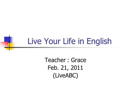Live Your Life in English Teacher : Grace Feb. 21, 2011 (LiveABC)