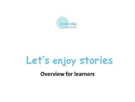 Let's enjoy stories Overview for learners. Let's enjoy stories Overview for learners.