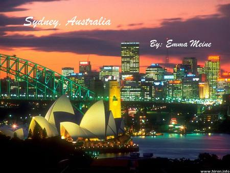 Sydney, Australia By: Emma Meine. I'm going to tell you about the amazing sites you could see if you went the outstanding Sydney, Australia!!!!! Sydney.