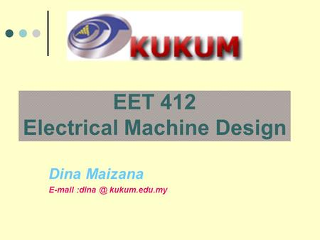 EET 412 Electrical Machine Design Dina Maizana  kukum.edu.my.