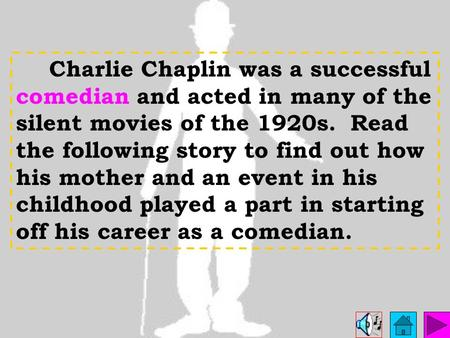 Charlie Chaplin was a successful comedian and acted in many of the silent movies of the 1920s. Read the following story to find out how his mother and.