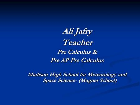 Ali Jafry Teacher Pre Calculus & Pre AP Pre Calculus Madison High School for Meteorology and Space Science- (Magnet School)
