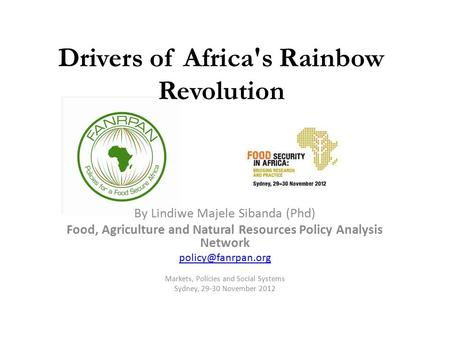 Drivers of Africa's Rainbow Revolution By Lindiwe Majele Sibanda (Phd) Food, Agriculture and Natural Resources Policy Analysis Network