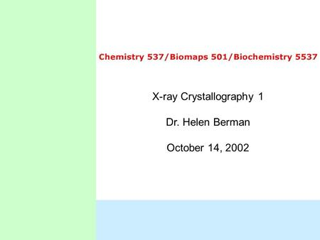 X-ray Crystallography 1 Dr. Helen Berman October 14, 2002.