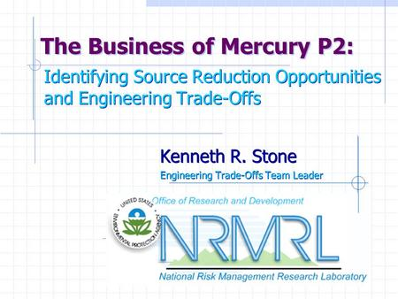 Identifying Source Reduction Opportunities and Engineering Trade-Offs Kenneth R. Stone Engineering Trade-Offs Team Leader Kenneth R. Stone Engineering.